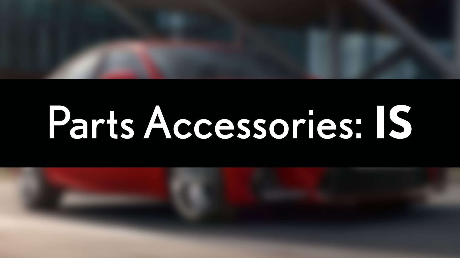 Lexus IS Parts Accessories